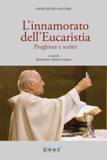 L'innamorato dell'Eucaristia. Preghiere e scritti - Pietro Santoro  