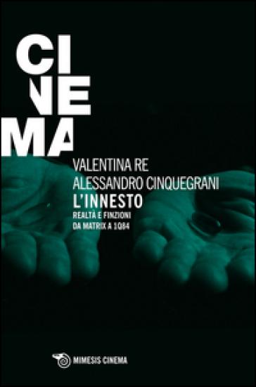 L'innesto. Realtà e finzioni da Matrix a 1Q84 - Valentina Re | Thecosgala.com