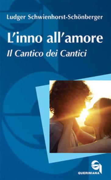 L'inno all'amore. Il Cantico dei cantici - Ludger Schwienhorst-Schonberger | Kritjur.org