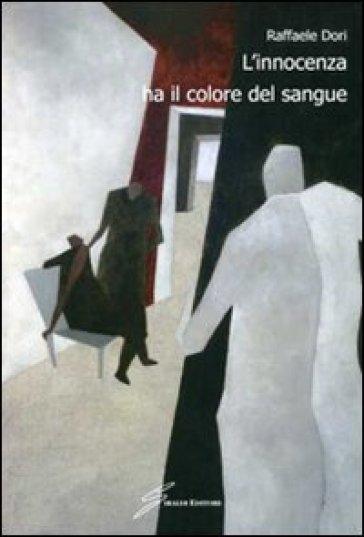 L'innocenza ha il colore del sangue - Raffaele Dori |