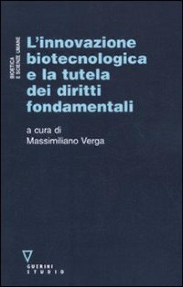 L'innovazione biotecnologica e la tutela dei diritti fondamentali - M. Verga |
