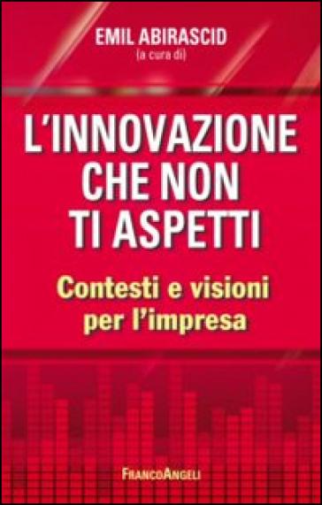 L'innovazione che non ti aspetti. Contesti e visioni per l'impresa