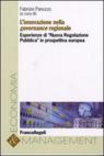 L'innovazione nella governance regionale. Esperienze di «Nuova regolazione pubblica» in prospettiva europea - F. Panozzo | Rochesterscifianimecon.com