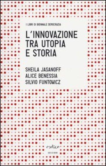 L'innovazione tra utopia e storia - Sheila Jasanoff  