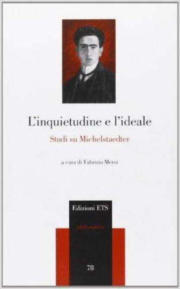 L'inquietudine e l'ideale. Studi su Michelstaedter - F. Meroi |