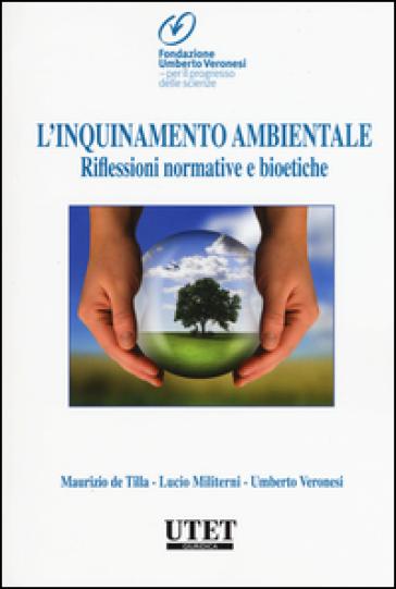 L'inquinamento ambientale. Riflessioni normative e bioetiche - Maurizio De Tilla |