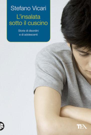 L'insalata sotto il cuscino. Storie di disordini e di adolescenti - Stefano Vicari |
