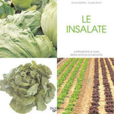 Le insalate. Coltivazione e cure dalla semina al raccolto - Guido Sirtori  