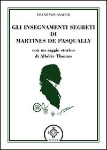 Gli insegnamenti segreti di Martines De Pasqually - Franz Von Baader  