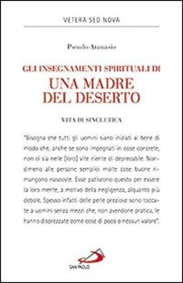 Gli insegnamenti spirituali di una madre del deserto. Vita di Sincletica - Pseudo Atanasio |