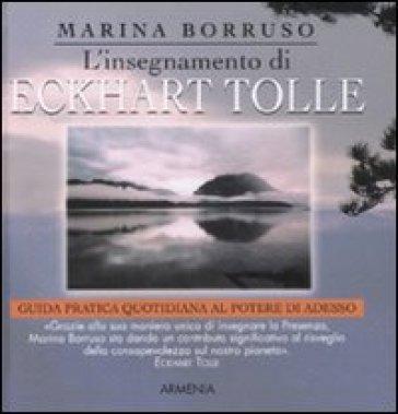 L'insegnamento di Eckhart Tolle. Guida pratica quotidiana al potere di adesso - Marina Borruso |