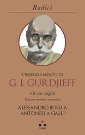 L'insegnamento di G. I. Gurdjieff e le sue origini - Alessandro Boella, Antonella Galli