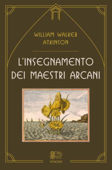 L'insegnamento dei maestri arcani - William Walker Atkinson | Ericsfund.org