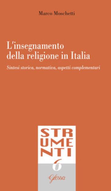 L'insegnamento della religione in Italia. Sintesi storica, normativa, aspetti complementari - Marco Moschetti | Rochesterscifianimecon.com