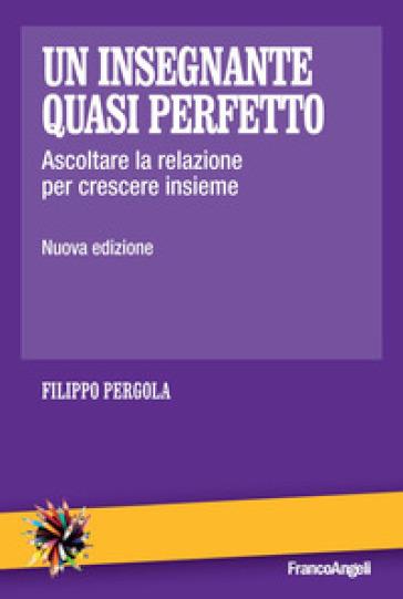 Un insegnante quasi perfetto. Ascoltare la relazione per crescere insieme - Filippo Pergola | Thecosgala.com