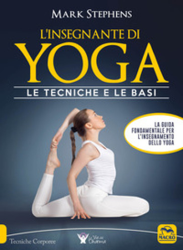 L'insegnante di yoga. Le tecniche e le basi. 1. - Mark Stephens | Rochesterscifianimecon.com