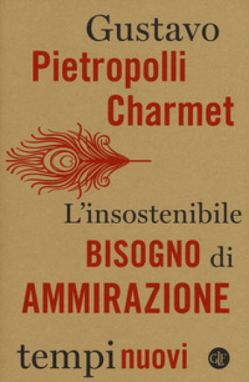 L'insostenibile bisogno di ammirazione - Gustavo Pietropolli Charmet | Rochesterscifianimecon.com