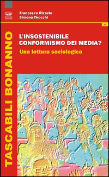 L'insostenibile conformismo dei media? Una lettura sociologica - Francesca Rizzuto |