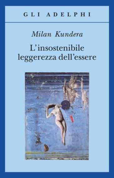 L'insostenibile leggerezza dell'essere - Milan Kundera | Kritjur.org