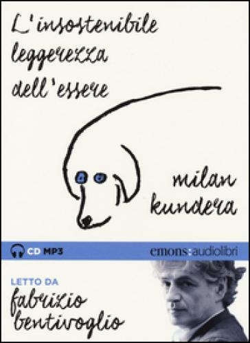 L'insostenibile leggerezza dell'essere letto da Fabrizio Bentivoglio. Audiolibro. CD Audio formato MP3. Ediz. integrale - Milan Kundera |
