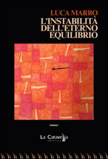 L'instabilità dell'eterno equilibrio - Luca Marro  
