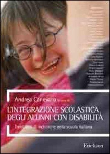 L'integrazione scolastica degli alunni con disabilità. Trent'anni di inclusione nella scuola italiana - A. Canevaro |