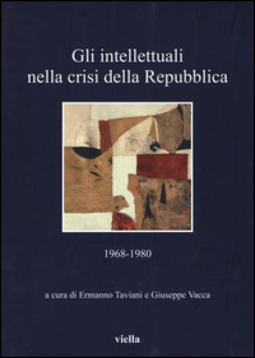 Gli intellettuali nella crisi della Repubblica. 1968-1980 - E. Taviani |