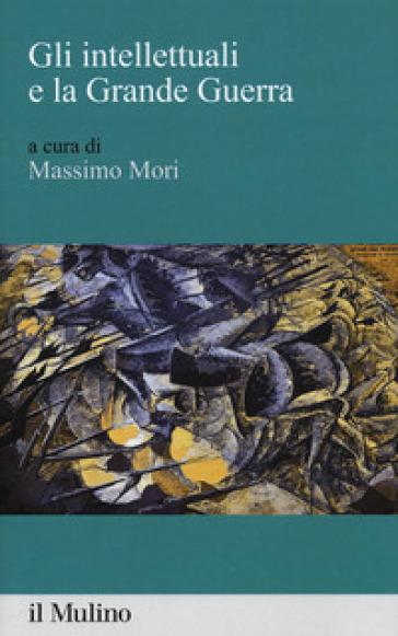 Gli intellettuali e la grande guerra - M. Mori | Kritjur.org