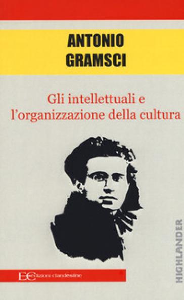 Gli intellettuali e l'organizzazione della cultura - Antonio Gramsci |