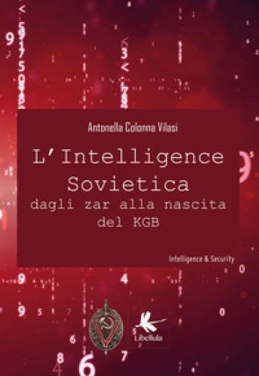L'intelligence sovietica dagli zar alla nascita del KGB - Antonella Colonna Vilasi |