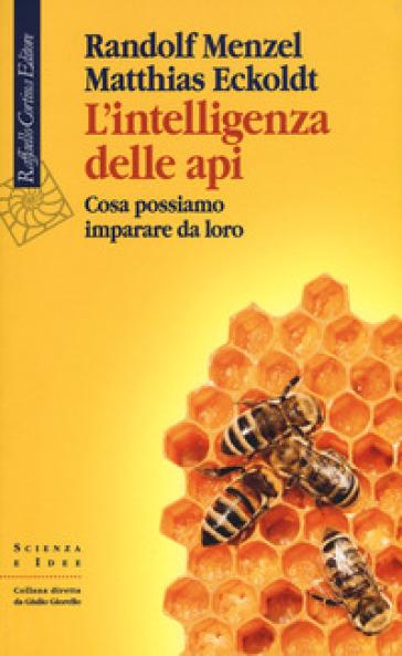 L'intelligenza delle api. Cosa possiamo imparare da loro - Randolf Menzel pdf epub