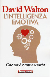 L intelligenza emotiva. Che cos è e come usarla
