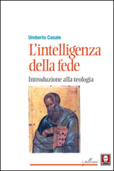 L'intelligenza della fede. Introduzione alla teologia - Umberto Casale | Rochesterscifianimecon.com