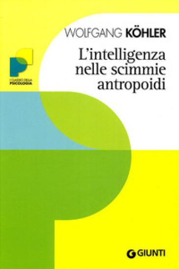 L'intelligenza nelle scimmie antropoidi - Wolfgang Kohler | Jonathanterrington.com