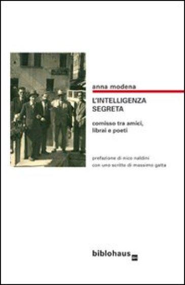 L'intelligenza segreta. Comisso tra amici, librai e poeti - Anna Moderna   Kritjur.org