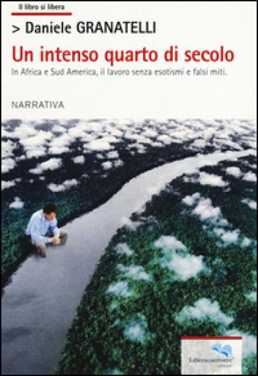 Un intenso quarto di secolo. In Africa e Sud America, il lavoro senza esotismi e falsi miti - Daniele Granatelli   Kritjur.org