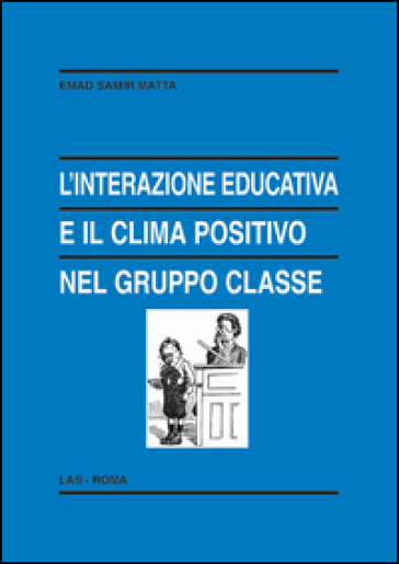 L'interazione educativa e il clima positivo nel gruppo classe - Emad Samir Matta   Thecosgala.com