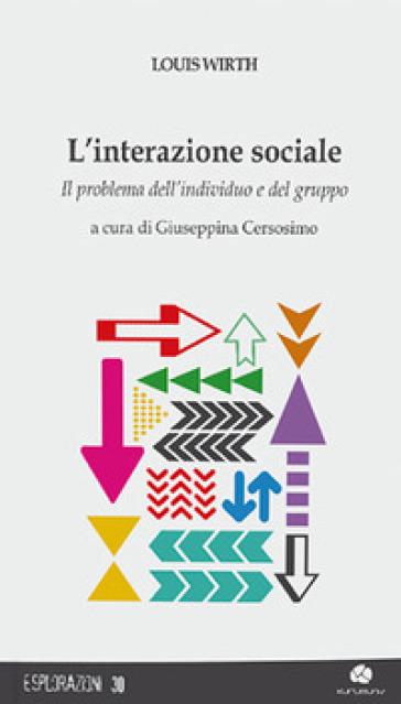 L'interazione sociale. Il problema dell'individuo e del gruppo - Louis Wirth | Ericsfund.org