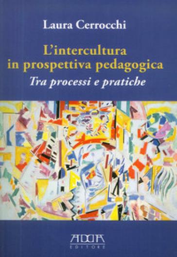 L'intercultura in prospettiva pedagogica. Tra processi e pratiche - Laura Cerrocchi | Jonathanterrington.com