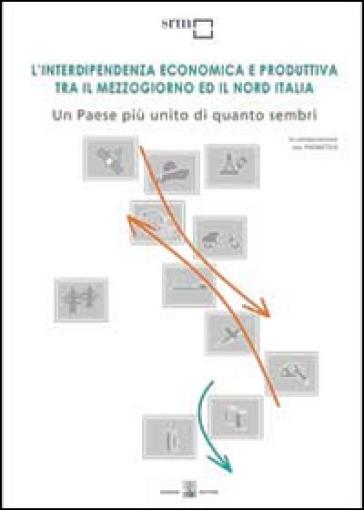 L'interdipendenza economica e produttiva tra il Mezzogiorno ed il nord talia. Un paese più unito di quanto sembri - Massimo Deandreis  