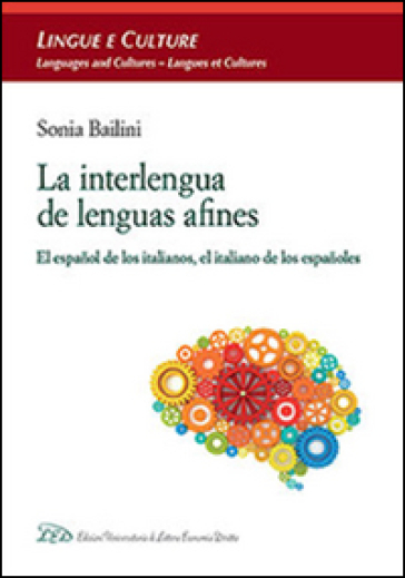 La interlengua de lenguas afines. El espanol de los italianos, el italiano de los espanoles - Sonia Bailini |