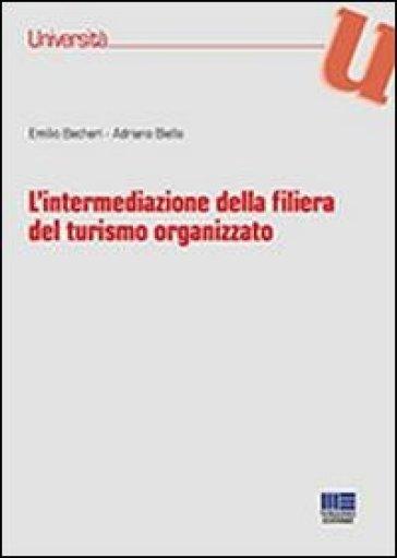 L'intermediazione della filiera del turismo organizzato - Emilio Becheri  