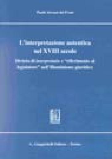 L'interpretazione autentica nel XVIII secolo. Divieto di interpretatio e «Riferimento al legislatore» nell'illuminismo giuridico - Paolo Alvazzi Del Frate |