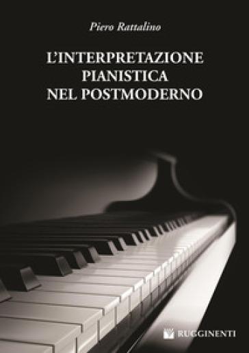 L'interpretazione pianistica nel postmoderno - Piero Rattalino |