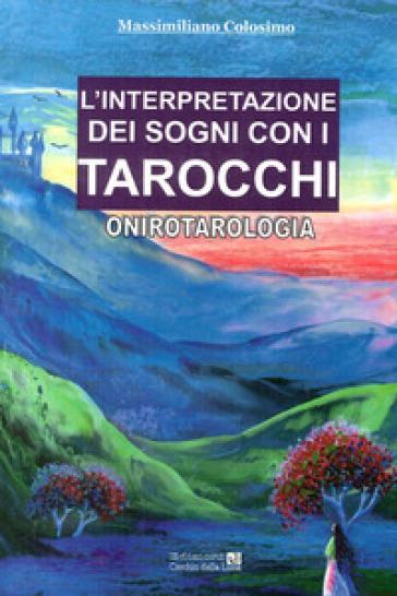 L'interpretazione dei sogni con i tarocchi. Onirotarologia - Massimiliano Colosimo | Jonathanterrington.com