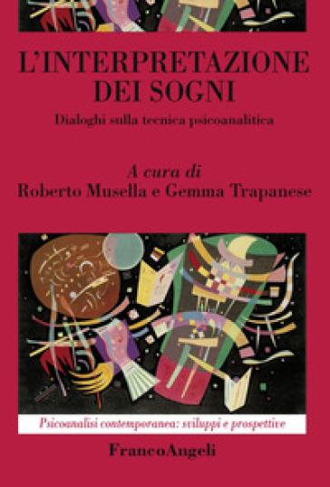 L'interpretazione dei sogni. Dialoghi sulla tecnica psicoanalitica - R. Musella |