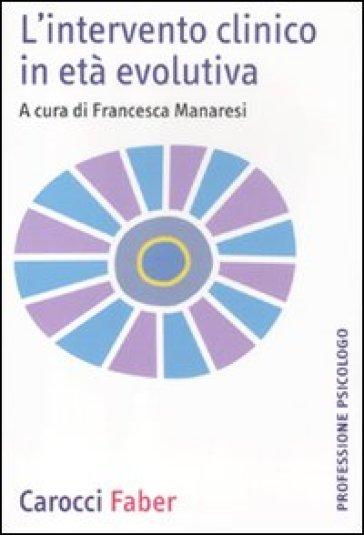 L'intervento clinico in età evolutiva - Francesca Manaresi |