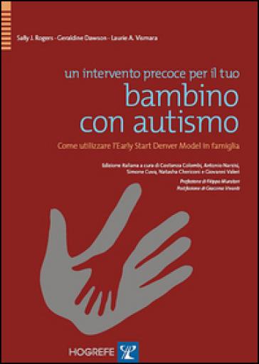 Un intervento precoce per il tuo bambino con autismo. Come utilizzare l'Early Start Denver Model in famiglia - Sally J. Rogers | Thecosgala.com