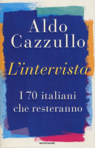 L'intervista. I 70 italiani che resteranno - Aldo Cazzullo pdf epub