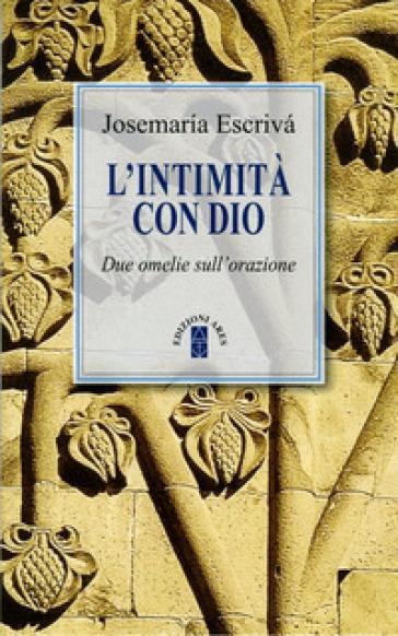 L'intimità con Dio. Due omelie sull'orazione - Josemaría Escrivá de Balaguer |